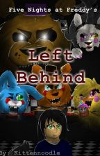 Five Night's at Freddy's - Left Behind by kittennoodle