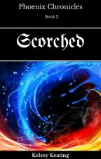 Scorched (Phoenix Chronicles Book 2) by KelseyKeating2