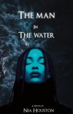 The Man In The Water ( on hold)  by niahouston