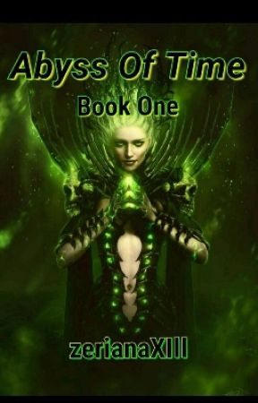 Abyss of Time -  Book One ( Under Reconstruction ) by zerianaXIII