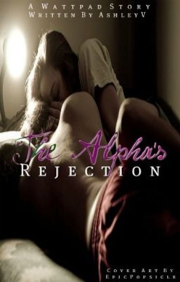 The Alpha's Rejection: I Rejected The Alpha (On Hold) by AshleyV