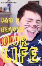 Our Life|| Dan Howell X Reader by thosefandomstho
