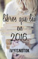 Libros que leí en 2016. by iVyisnotOk