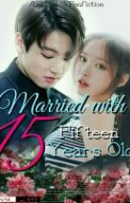 Married With 15 [Fifteen Years Old] Jeon Jungkook by IlmiMinyoong