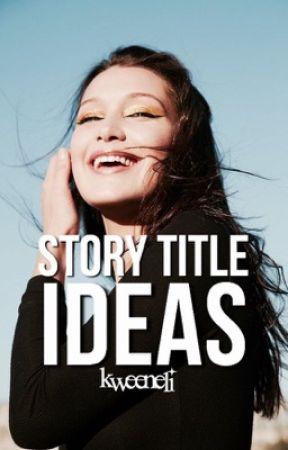 Story Title Ideas  by kweeneli