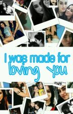 I was made for loving you • Camren •  by _derworldblood