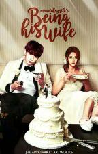 Being His Wife by OmOsheneu