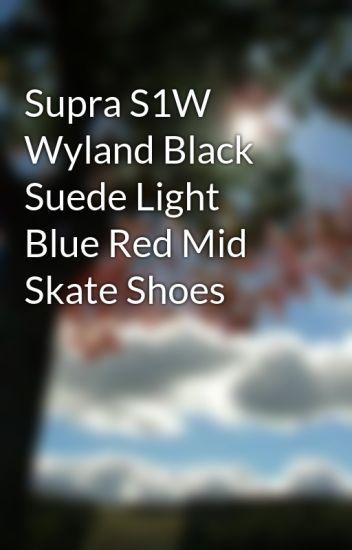 Supra S1W Wyland Black Suede Light Blue Red Mid Skate Shoes - Andytrt -  Wattpad 5bdeb1af4d