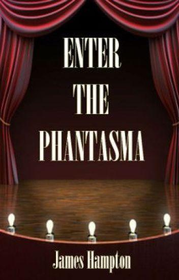 Enter the Phantasma