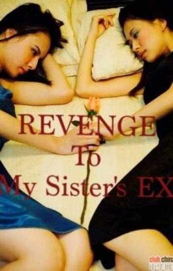 Revenge To My Sister's Ex (COMPLETED)