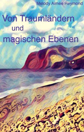 Von Traumländern und magischen Ebenen. by MelodyAimeeReymond