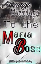 Arrange Marriage to the Mafia Boss by Kessicakimleejung