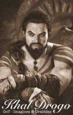 Khal Drogo - Game of Thrones Imagines and Drabbles by showandwrite