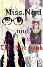 Miss.Nerd and the three hunk by maryluzligutan