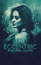 The Eccentric  || #Wattys2017 by Philippa_Smith