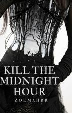 Kill The Midnight Hour by zoemahrr