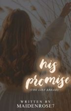 His Promise(The Lies Ahead) by MaidenRose7