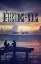 Détestons-nous by Chloe__Andrew