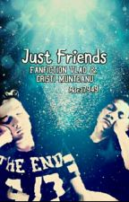 Just Friends- Ff Cristi Si Vlad Munteanu  by Adea7949