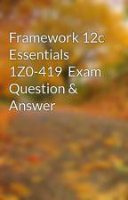 Framework 12c Essentials 1Z0-419  Exam Question & Answer by jamesstiles1