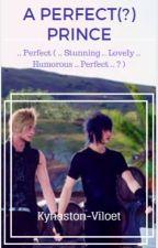 A Perfect(?) Prince by KynastonViloet