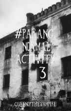 #ParangNormalActivity3  by queenofthevampire
