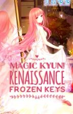 Frozen Keys 【Magic Kyun! Renaissance Fanfic】 by RinnieSan