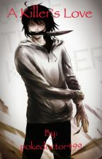 A Killer's Love (Jeff The Killer x Reader) by pokedoctor499