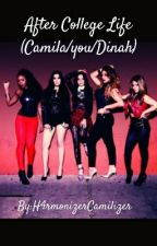 After College Life (Camila/you/Dinah) by H4rmonizerCamilizer