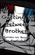 Getting in Between Brothers (Kuroko no Basuke FanFic) by seicchi11