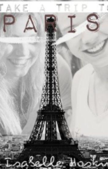Take A Trip To Paris - A One Direction Fanfiction
