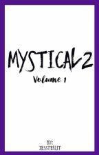 Mystical 2 Volume 1  by Jessterlit