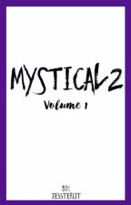 Mystical 2 Volume 1  by Jessterlit