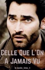 Celle que l'on n'a jamais vu - [Teen Wolf] by hoechlin_fiction_fr