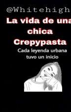 La vida de una chica Crepypasta by Whitehigh