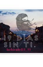 19 días sin ti.  by lachicadel11_11