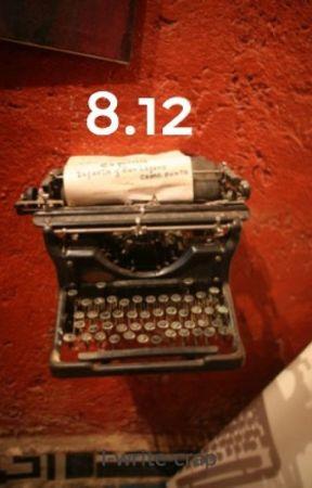 8.12 by I-write-crap
