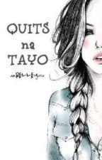 QUITS NA TAYO (one-shot) by amBELLEsyosa
