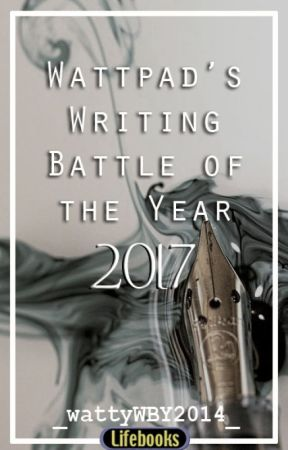 WATTPAD'S WRITING BATTLE OF THE YEAR (2017) by WWBY2014