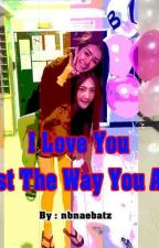 I Love You Just The Way You Are by nbnaebatz