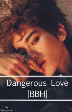 ||DANGEROUS LOVE|| [BBH] by fluffybyun
