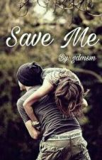 SAVE ME  by gdmssn