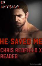 He saved me Chris Redfield X Reader(residentevil6) by Amyisamy