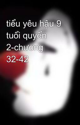 tiểu yêu hậu 9 tuổi quyển 2-chương 32-42