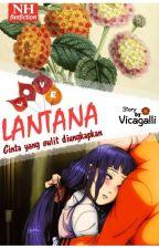 LANTANA ~Cinta yang Sulit Dikatakan~ by vicagalli