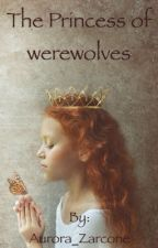The Princess of werewolves by Aurora_Zarcone