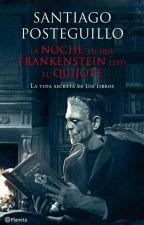 LA NOCHE EN QUE FRANKENSTEIN LEYÓ EL QUIJOTE by LeiMartinez6