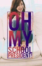 OH MY SCHOOL PRESIDENT ! by _ohsaerah