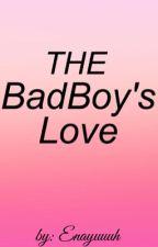 The BadBoy's Love by Enayuuuh