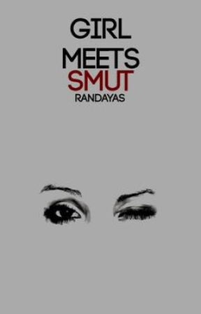 Girls Meets Smut ➹ Smut Book by randayas